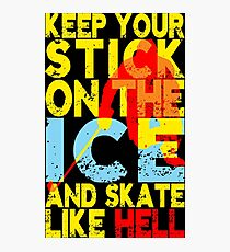 Keep Your Hockey Stick on the Ice Photographic Print