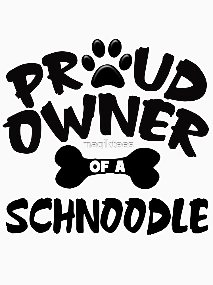 Proud Owner Of A Schnoodle by magiktees