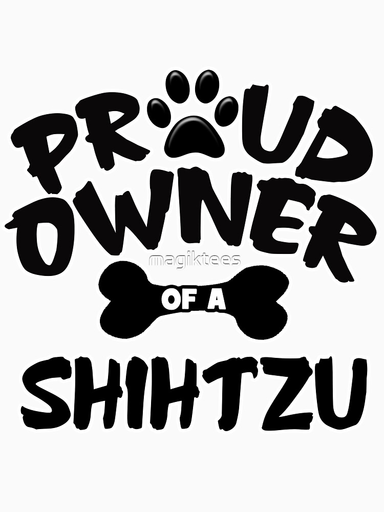 Proud Owner Of A Shih Tzu by magiktees