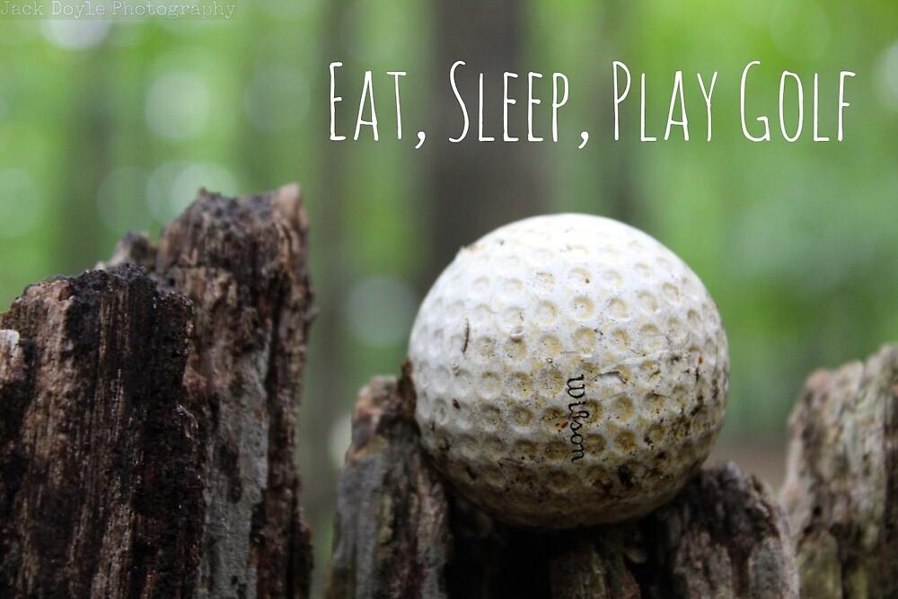 Eat, Sleep, Play Golf by JDPhotogra3