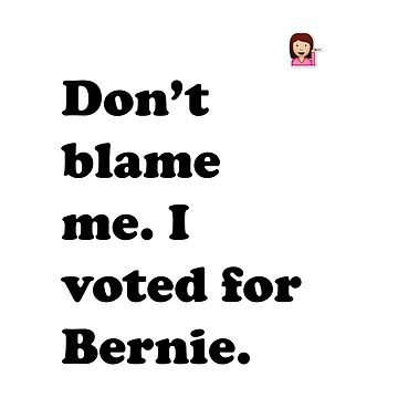 Don't Blame Me, I voted for Bernie Emoji  by codenoir