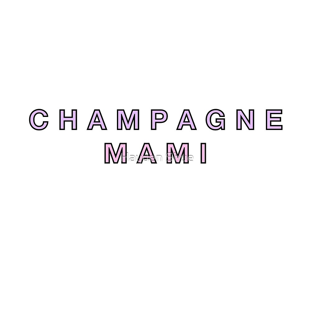 Champagne Mami by Hayden Shue