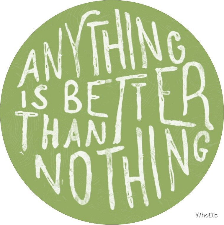 Anything is better than Nothing Green by WhoDis