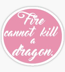 fire cannot kill a dragon - game of thrones  Sticker