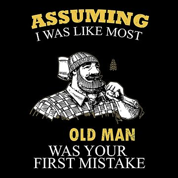 Lumberjack - Assuming I Was Like Most Old Men Was Your First Mistake T-shirts by estelleleggett