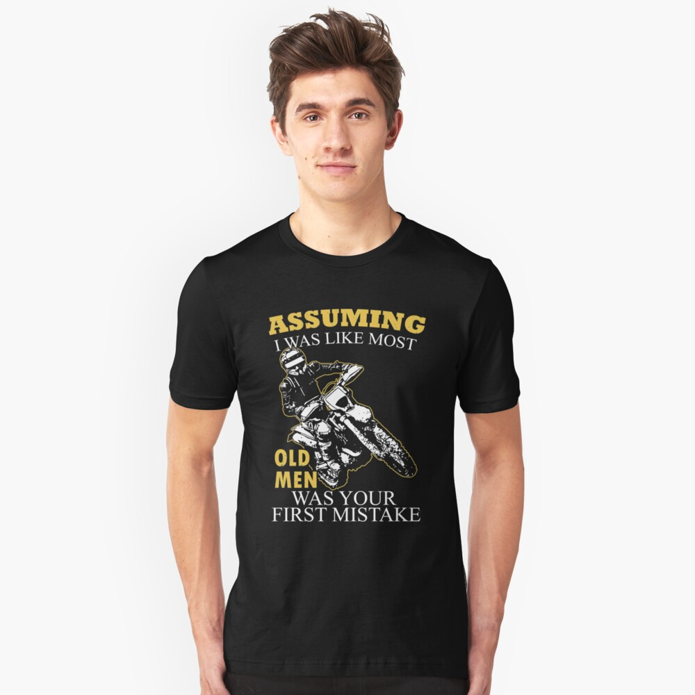 Motocross - Assuming I Was Like Most Old Men Was Your First Mistake T-shirts Unisex T-Shirt Front