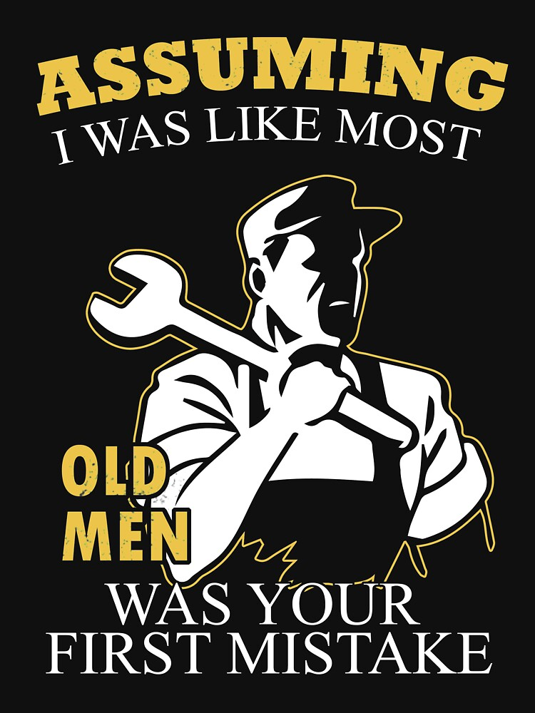 Plumber - Assuming I Was Like Most Old Men Was Your First Mistake T-shirts by estelleleggett