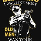 Police - Assuming I Was Like Most Old Men Was Your First Mistake T-shirts by Estelle R Leggett