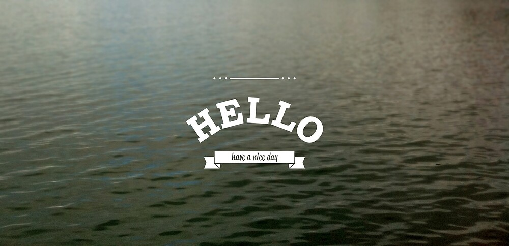 HELLO - have a nice day by HatsOff