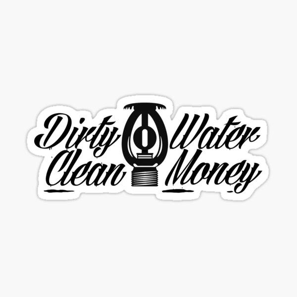 Dirty Water Clean Money Sticker