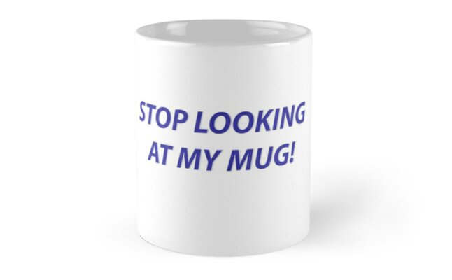 Stop Looking At My Mug! - Angry Gift by neviz