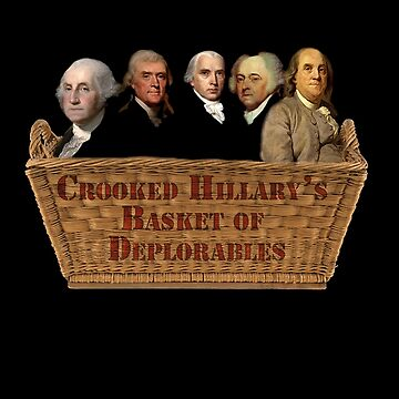 Croocked Hillary's Basket Of Deplorables by inkquioart