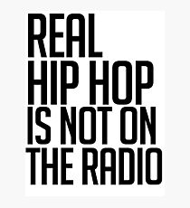 Real hip hop is NOT on the radio Photographic Print