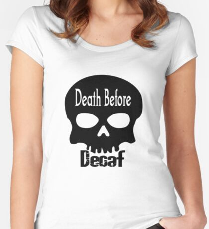 Death Before Decaf Women's Fitted Scoop T-Shirt