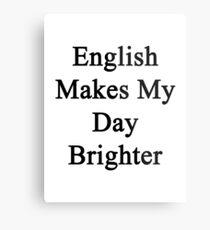 English Makes My Day Brighter  Metal Print