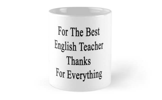 For The Best English Teacher Thanks For Everything  by supernova23