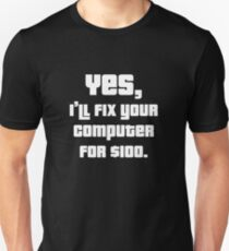 Yes, I'll Fix Your Computer For $100 Unisex T-Shirt