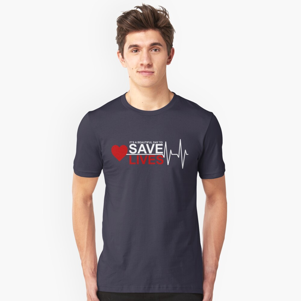it's a beautiful day to save lives Unisex T-Shirt Front