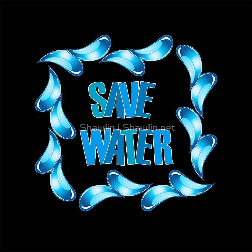 Save water  by Shawlin Mohd