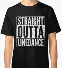 STRAIGHT OUTTA LINEDANCE Classic T-Shirt