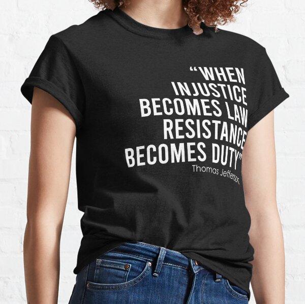 Wenn Ungerechtigkeit zum Gesetz wird, wird Widerstand zur Pflicht Classic T-Shirt
