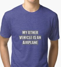 My Other Vehicle Is An Airplane Tri-blend T-Shirt