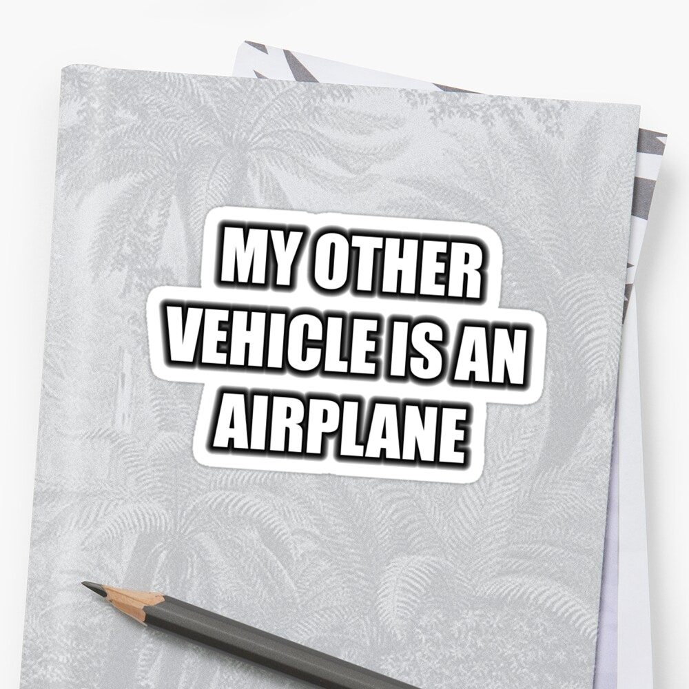 My Other Vehicle Is An Airplane by cmmei