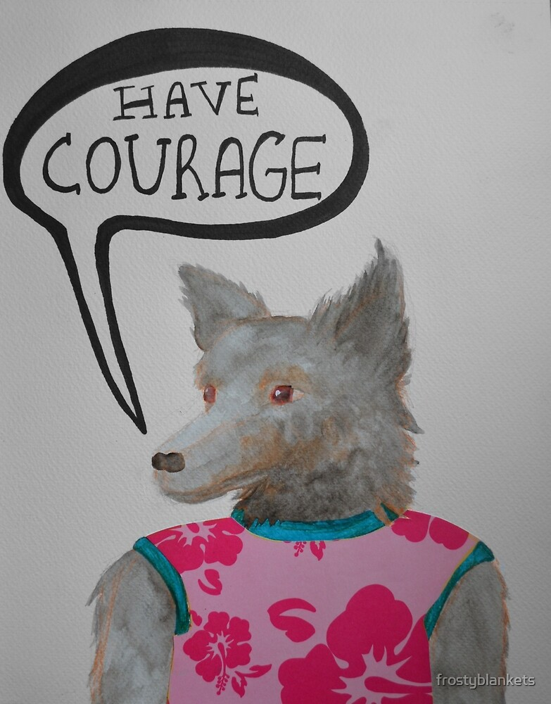 Have Courage  by frostyblankets