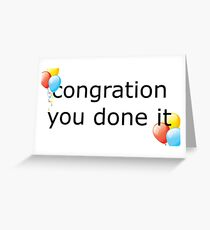 congration you done it Greeting Card