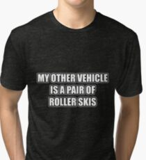 My Other Vehicle Is A Pair Of Roller Skis Tri-blend T-Shirt