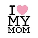 I Love My Mom With White Background (Phone Cases ) by PopCultFanatics