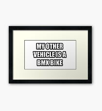 My Other Vehicle Is A BMX Bike Framed Print