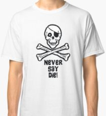 Never Say Die (Black Text Clothing & Stickers) Classic T-Shirt