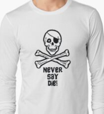 Never Say Die (Black Text Clothing & Stickers) Long Sleeve T-Shirt