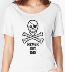 Never Say Die (Black Text Clothing & Stickers) Women's Relaxed Fit T-Shirt