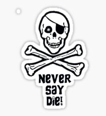 Never Say Die (Black Text Clothing & Stickers) Sticker
