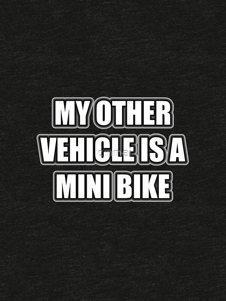 My Other Vehicle Is A Mini Bike by cmmei