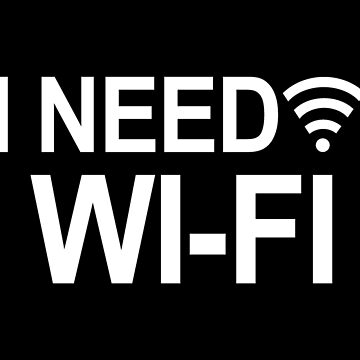 I Need Wi-Fi (with Wi-Fi symbol) by ampmade