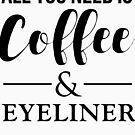 Alles, was Sie brauchen, ist Kaffee & Eyeliner von kjanedesigns