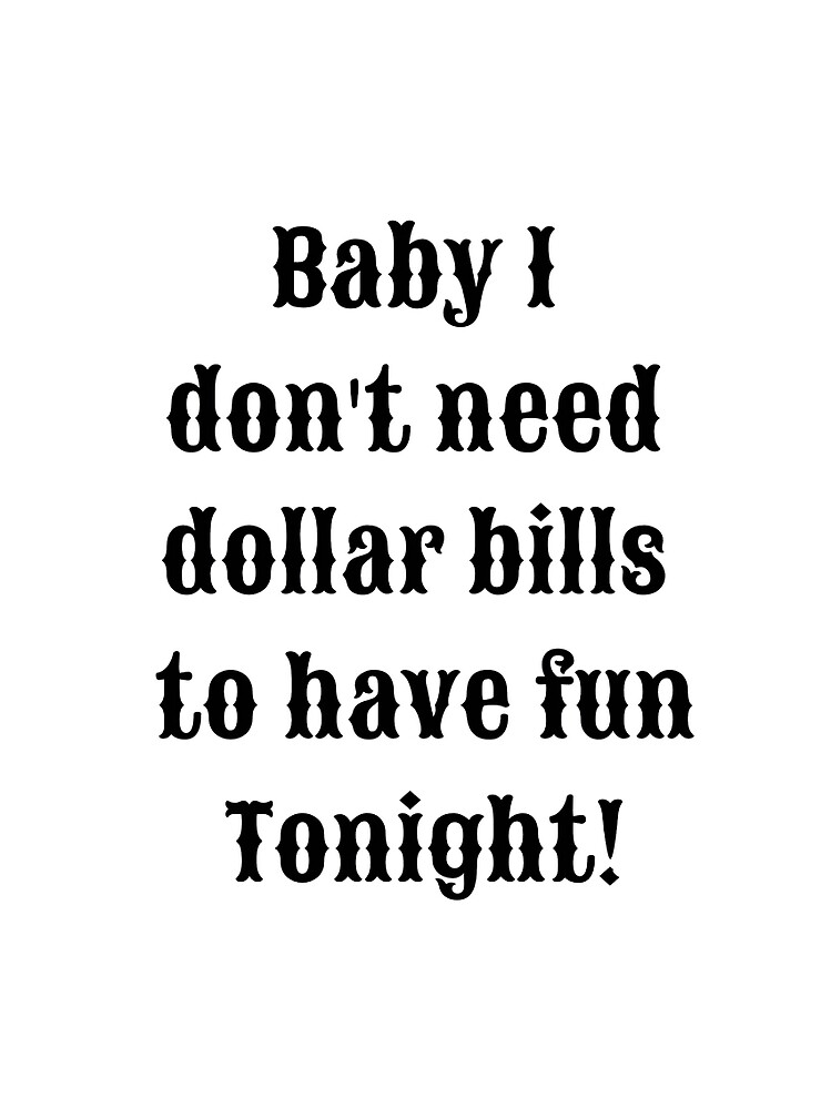 baby i dont need dollar bills to have fun tonight! by MallsD