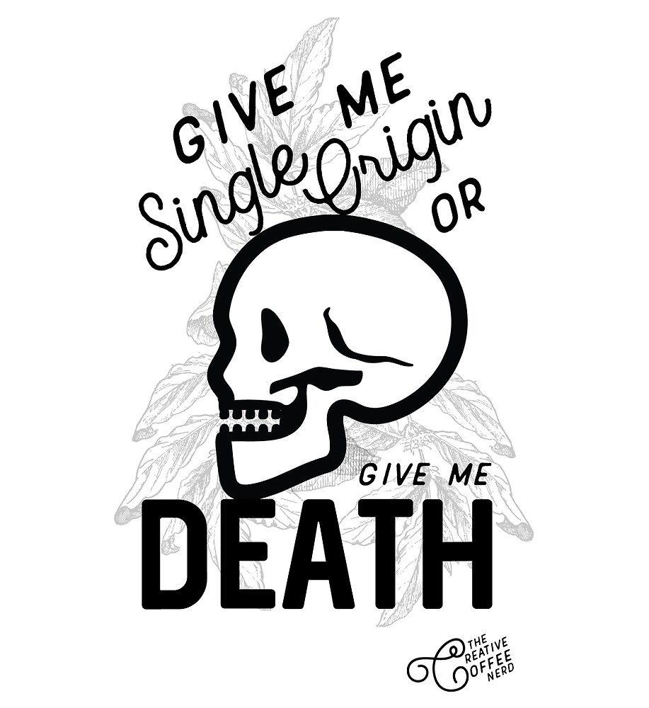 """""""Single Origin or Death"""" by creativecoffee"""