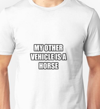 My Other Vehicle Is A Horse Unisex T-Shirt