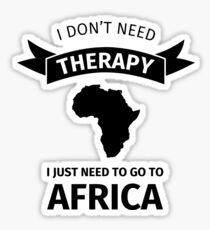 I do not need therapy I just need to go to africa Sticker