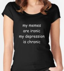 My memes are ironic, my depression is chronic Women's Fitted Scoop T-Shirt