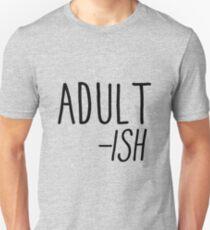 Adult -ish Unisex T-Shirt