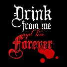 Drink From Me and Live Forever by rachelshade