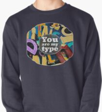 You Are My Type! Pullover