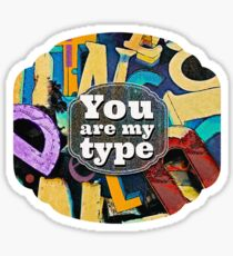You Are My Type! Sticker