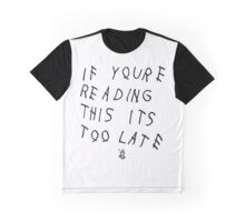 if you're reading this its too late 6 Graphic T-Shirt