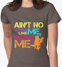 Ain't No Thing Like ME, Except ME Womens Fitted T-Shirt
